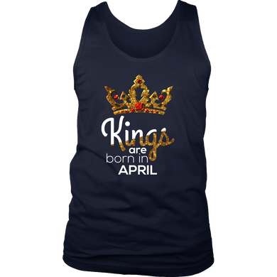 Kings Are Born in April Birthday B-day Gift Men's tank