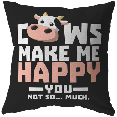Cows Make Me Happy You Not So Much Farm Animal Pillow