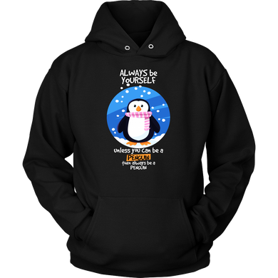 Always be Yourself Unless You Can Be a Penguin Funny Animal Hoodie
