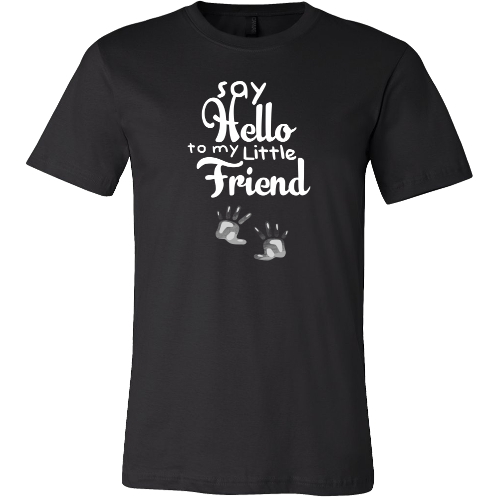 Funny Pregnancy Quote Say Hello To My Little Friend T Shirt
