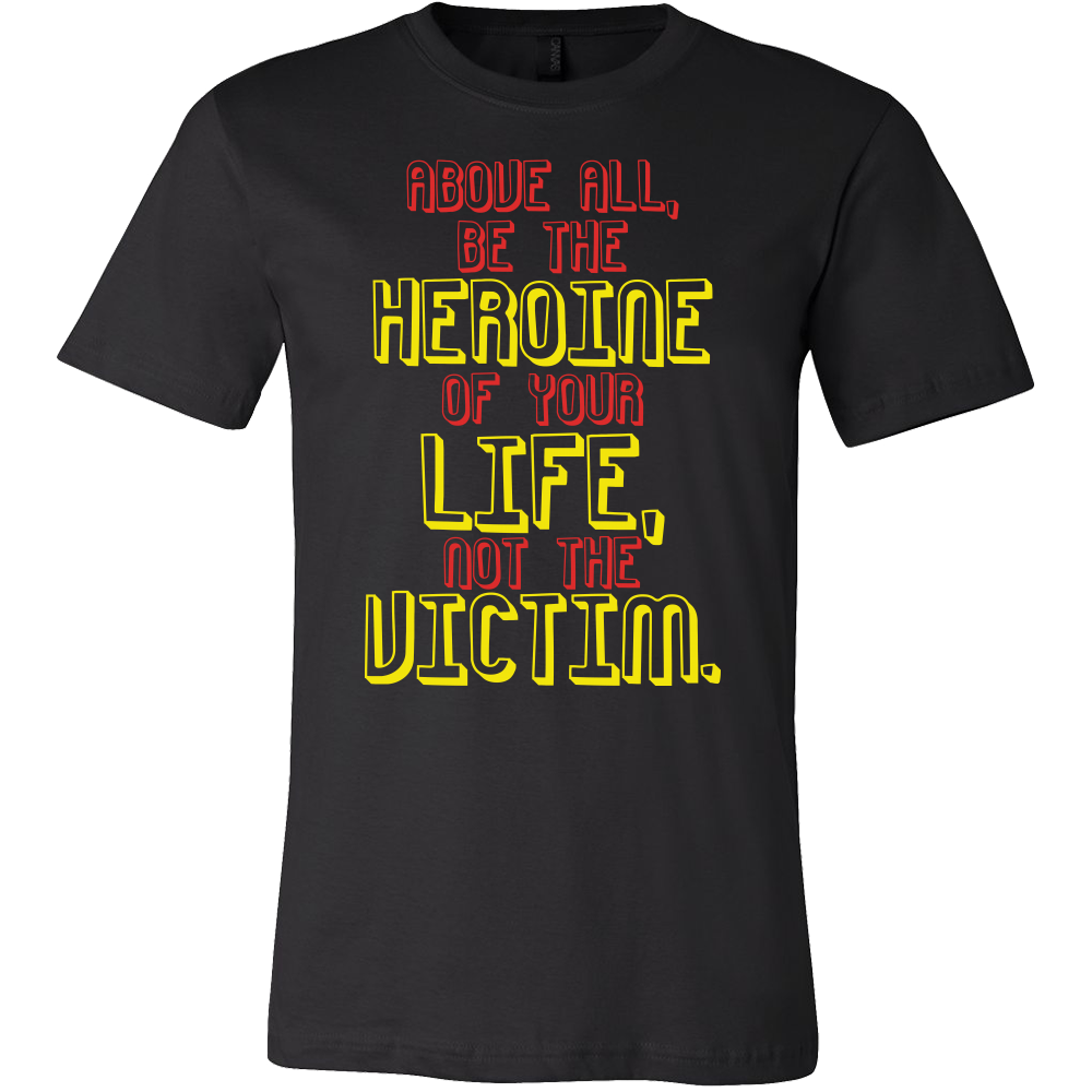 Be The Heroine Of Your Life Inspiring Quote T Shirt Lifehiker Designs