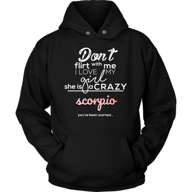 Horoscope, Funny Don't Flirt with My Girl Crazy Scorpio Hoodie