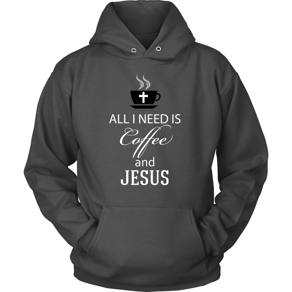 All I need is Coffee and Jesus' Funny Quote on Coffee Graphic Hoodie