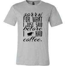 'Sorry For What I said Before I had Coffee'! Coffee Novelty Tshirt