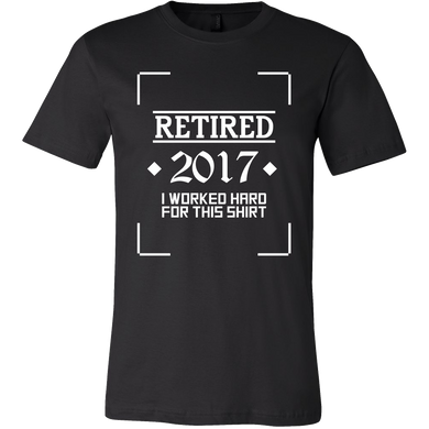 Retired 2017 Shirt Worked Hard Funny Retirement Gift T-Shirt