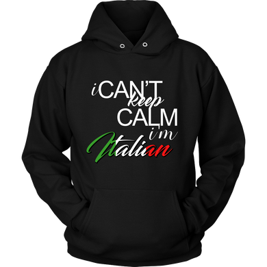 I Can't Keep Calm I'm Italian Quote on Italian Pride Hoodie