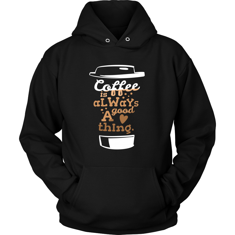 Coffee is always a good thing' Coffee Quote Hoodie