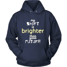 "My Hoodie is Brighter Than Your Future"" Silly Saying Hoodie"
