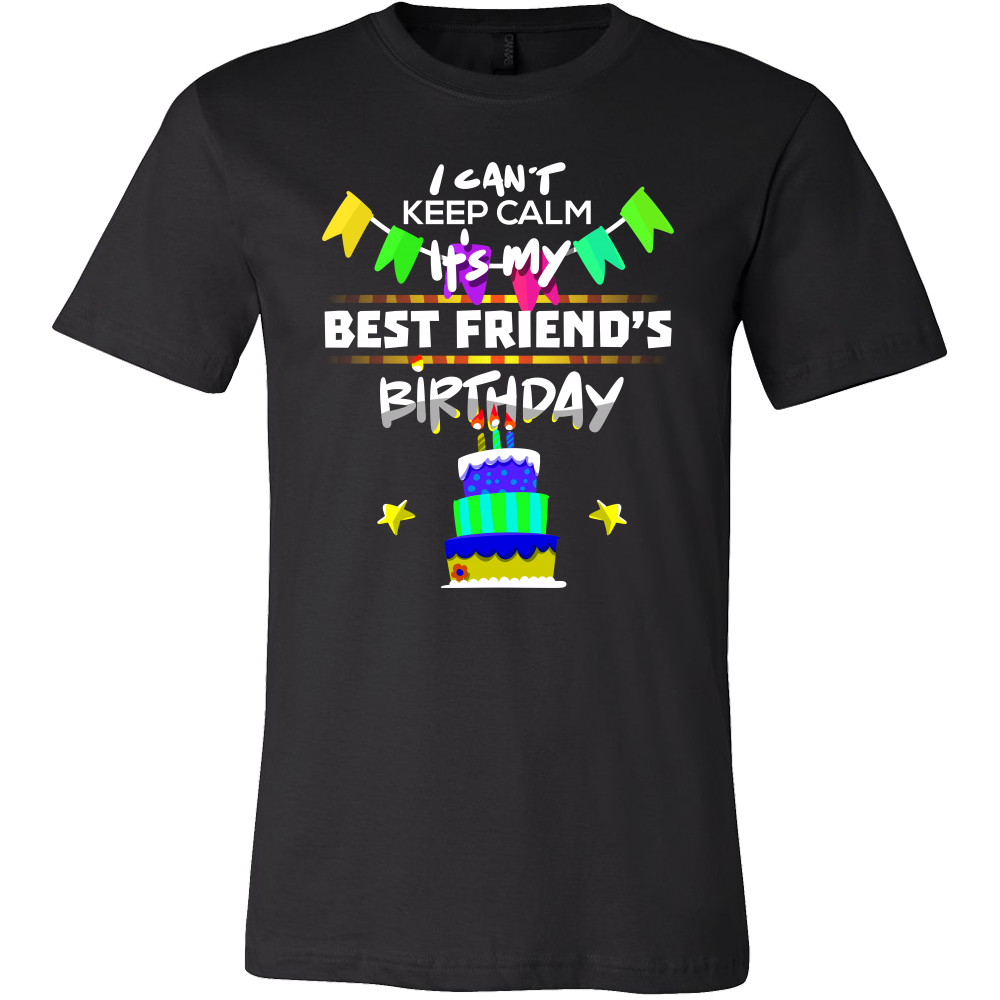 I Can T Keep Calm It S My Best Friend Birthday Gift T Shirt