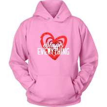 LOVE Changes Everything Love is Everything Hoodie