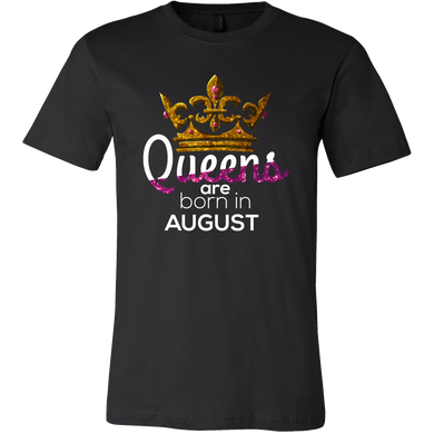 Queens Are Born in August Birthday B-day Gift T-shirt