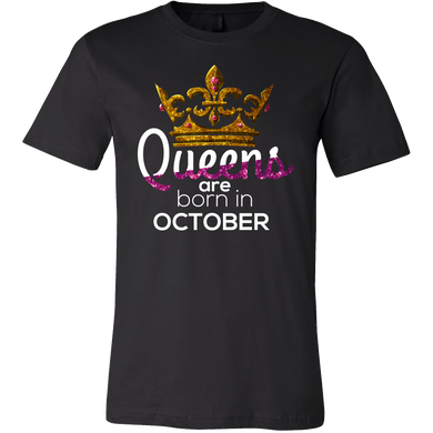 Queens Are Born in October Birthday B-day Gift T-shirt