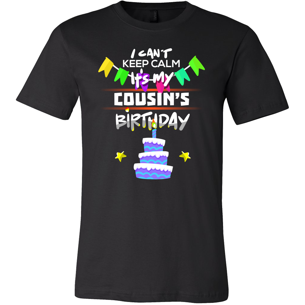 I Cant Keep Calm Its My Cousins Birthday Gift T Shirt