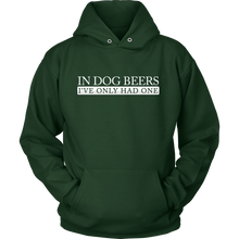 In Dog Beers, I've Only Had One Funny Hoodie for Men and Women