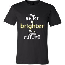 'My Shirt is Brighter Than Your Future' Silly Saying Tshirts