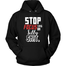 Stop Focusing on Silly Sh!t Quote Silly Hoodie