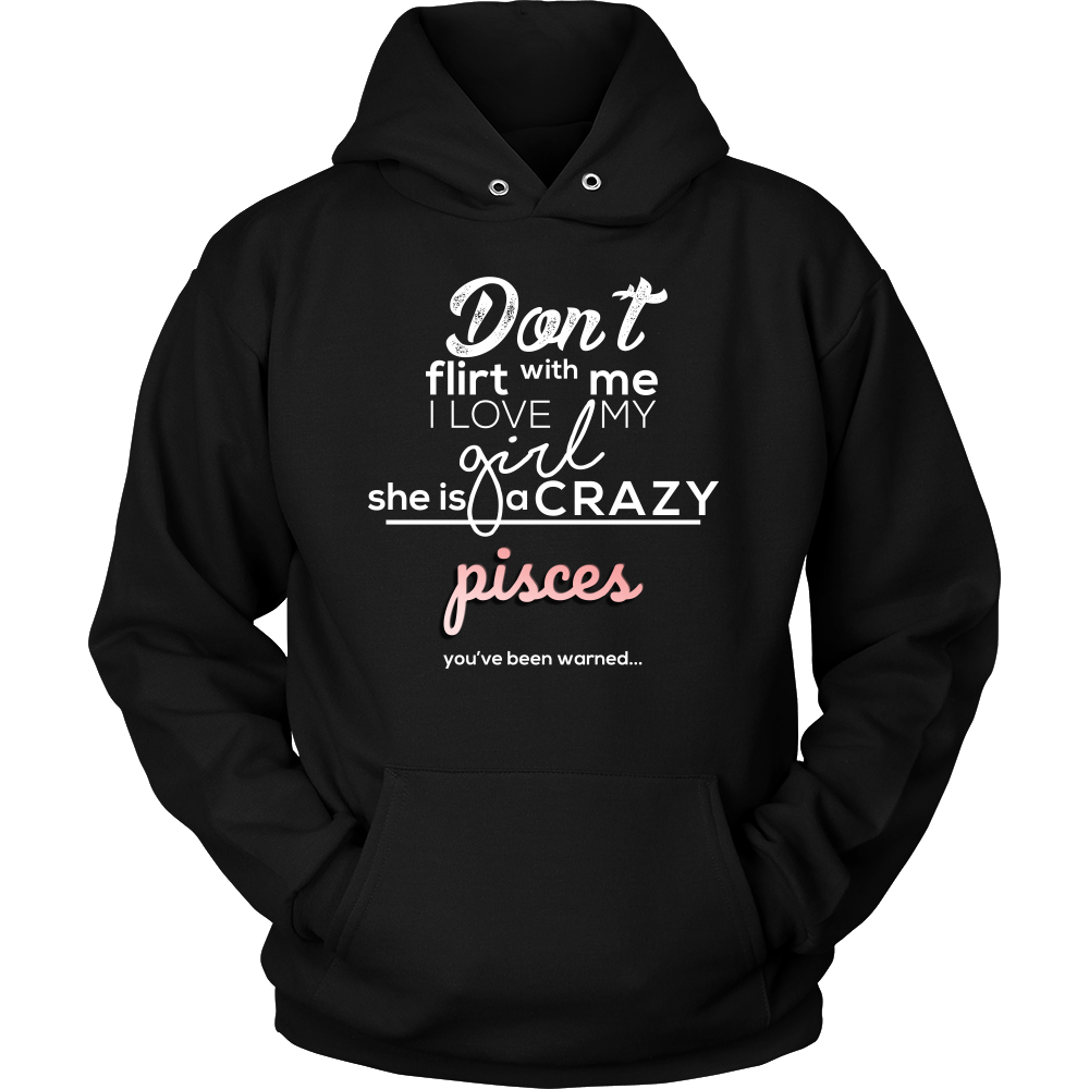 Horoscope, Funny Don't Flirt with My Girl Crazy Pisces Hoodie – Lifehiker  Designs