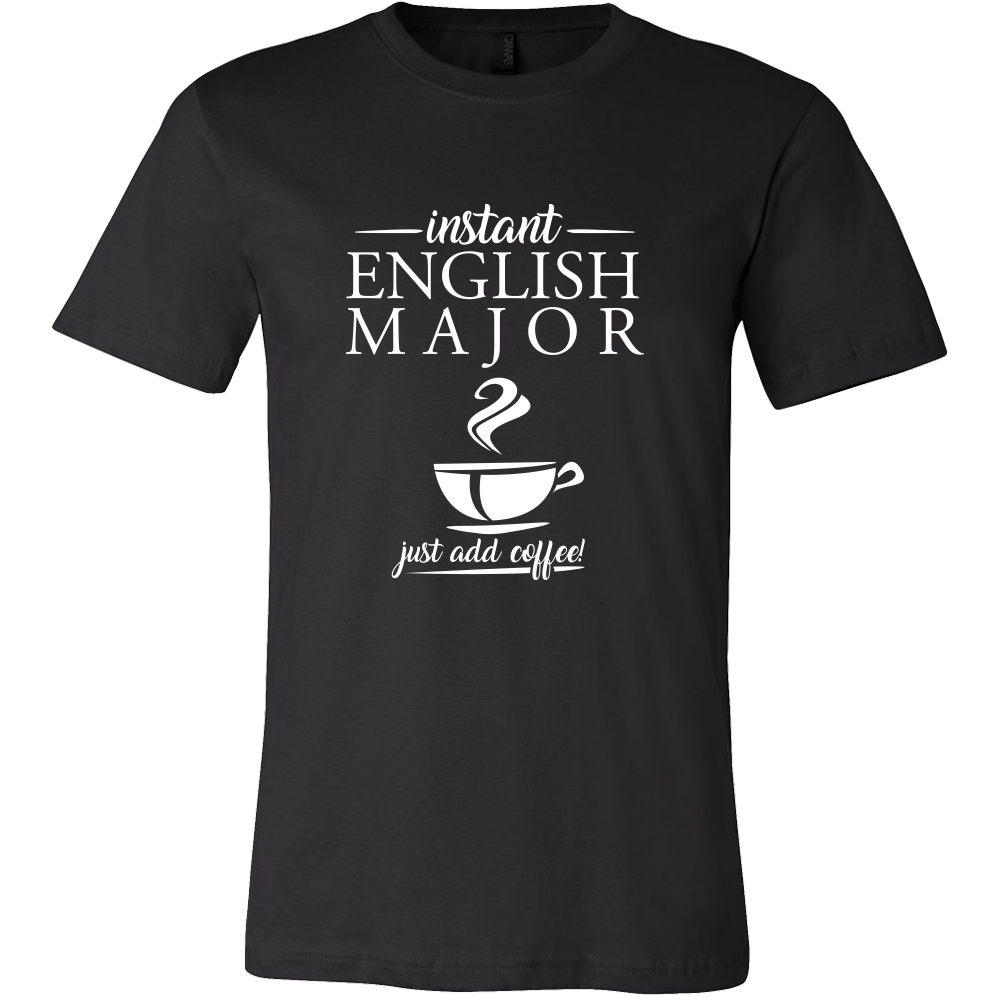 Instant English Major 'Just Add Coffee' Funny Tshirt for Men and Women Tshirt