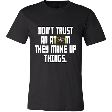 'Don't Trust an Atom, They Make Up Things'! Funny Quote Tee Shirt
