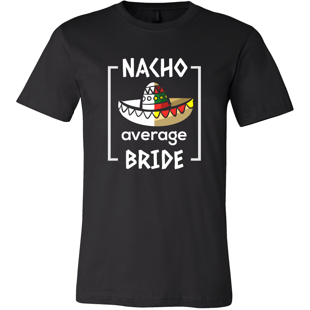 Mexico Wedding, Funny Nacho Average Bride To Be T-shirt