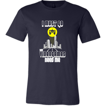 I Must Go, Videogames Need Me Funny Video Game Tshirt