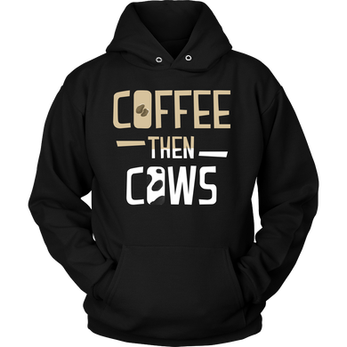 Coffee then Cows Quote Coffee Novelty Hoodie For Coffee Lovers