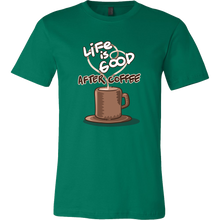 Life is Good After Coffee, Caffeine Addicts T-shirt