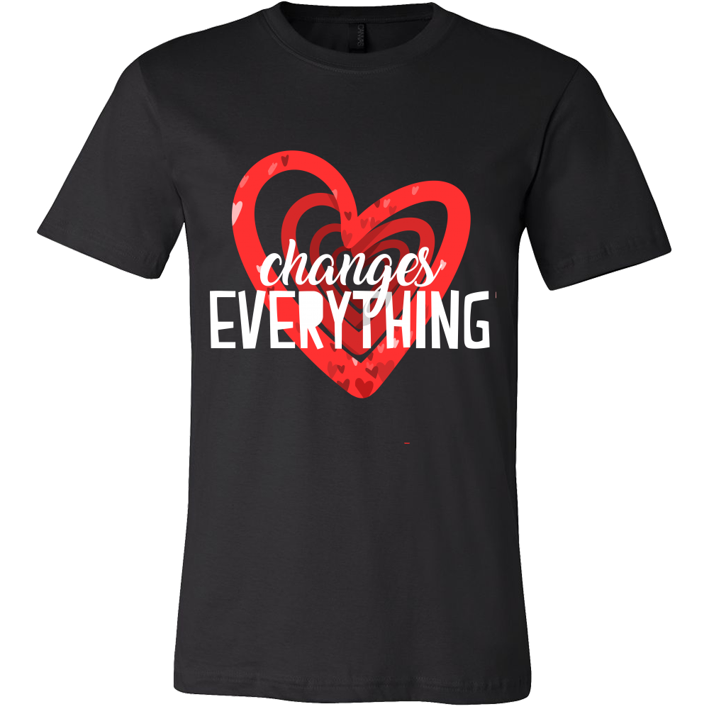 LOVE Changes Everything Love is Everything Tshirt