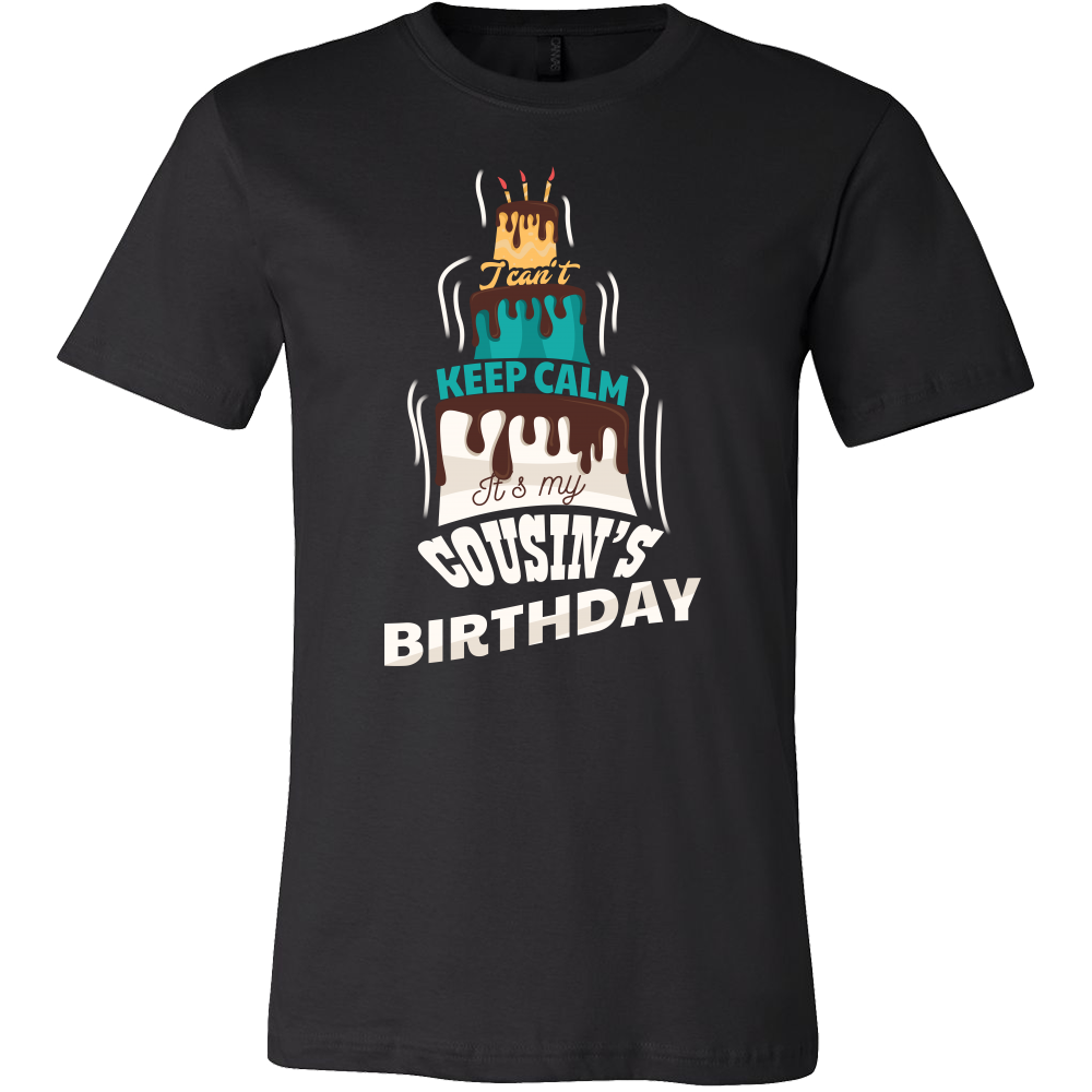 I Cant Keep Calm Its My Cousins Birthday Gift T Shirt Lifehiker Designs