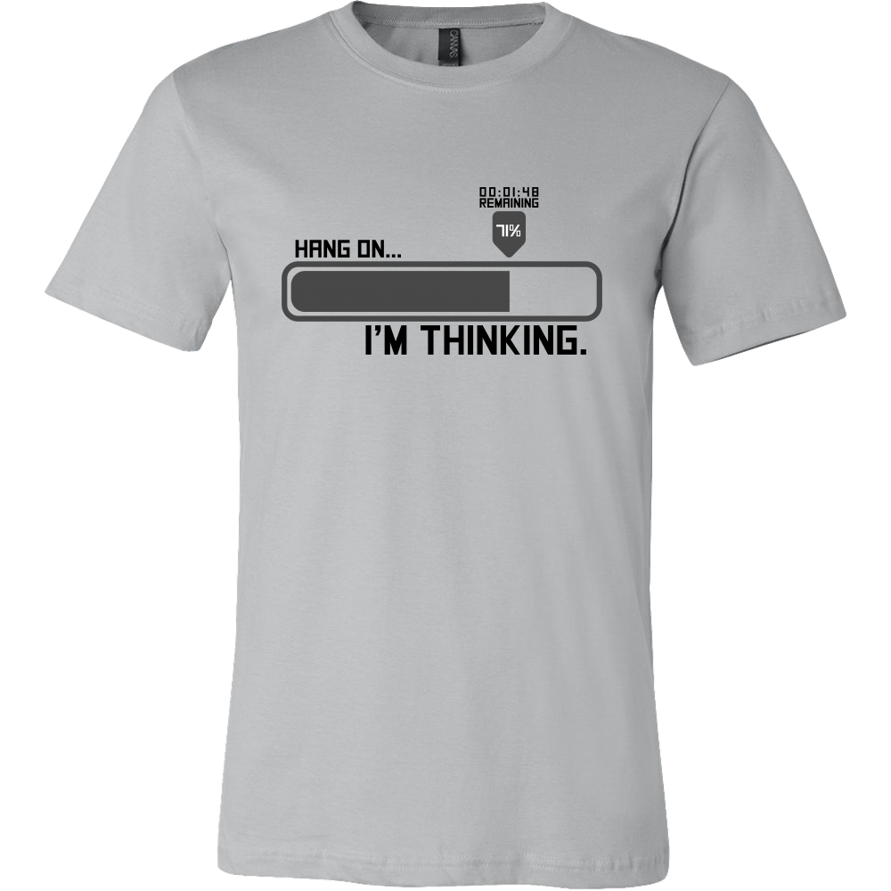 b6db10a6c729 Hang on, I'm Thinking...Loading - Funny Tshirt for Men and Women ...