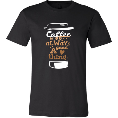 'Coffee is always a good thing' Coffee Quote Tee Shirt