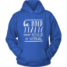 Be Bold, Italic, Never Regular or Normal Inspirational Hoodie
