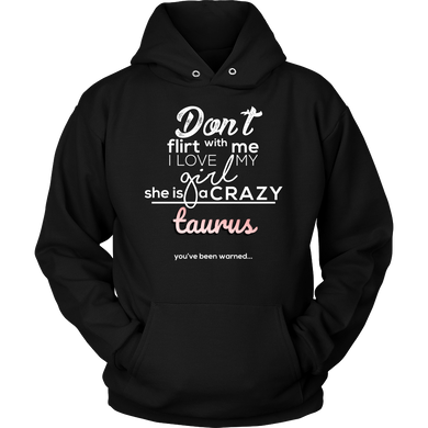 Horoscope, Funny Don't Flirt with My Girl Crazy Taurus Hoodie