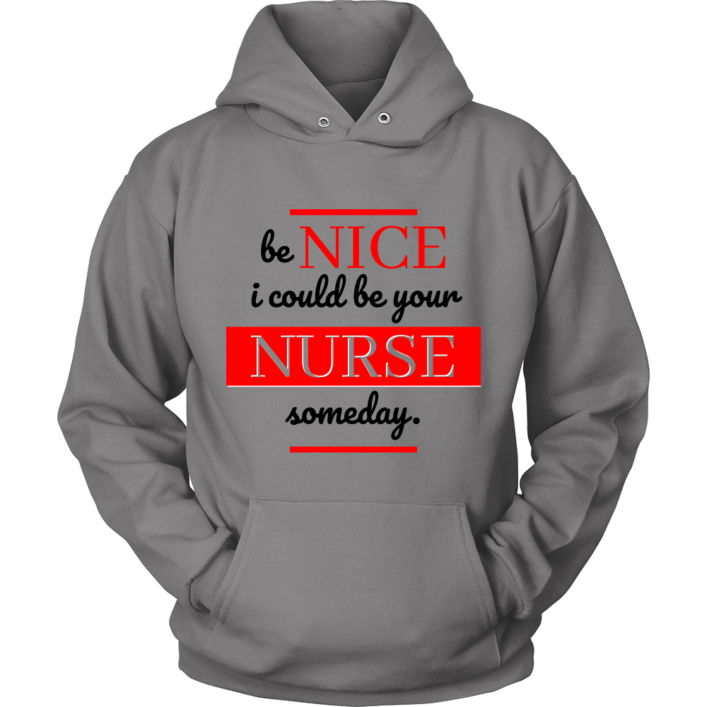 'Be Nice - I could be your Nurse one day'! Novelty Nurse Hoodie