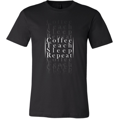 Coffee, Teach, Sleep, Repeat Teaching Teachers Novelty Tshirt