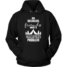 Camp Hoodie - My Drinking Friends Have a Camping Problem Funny Quote