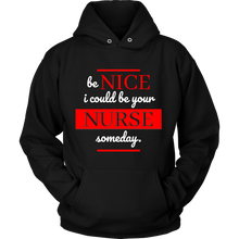 Nurse Hoodie -Nurses Quote 'Be Nice - I could be your Nurse one day'! Cotton Hoodie