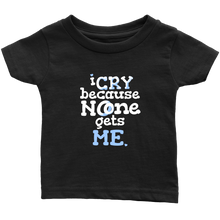Baby Onesie Funny Quote I cry because no-one gets me!