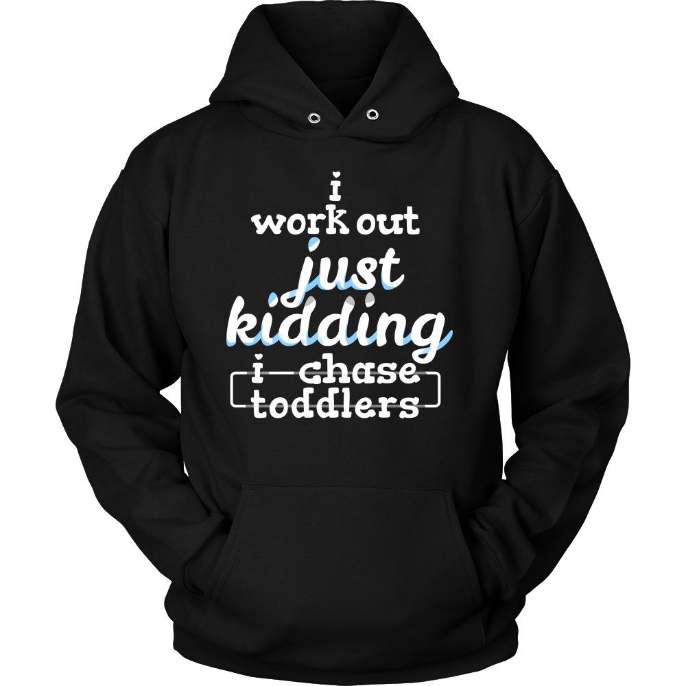 I Work Out Just Kidding I Chase Toddlers Fitness Hoodie Funny Gift