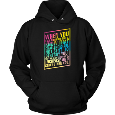 When You Face Difficult Times Motivational Quote Hoodie