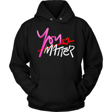YOU MATTER Inspirational Motivational Quote Hoodie