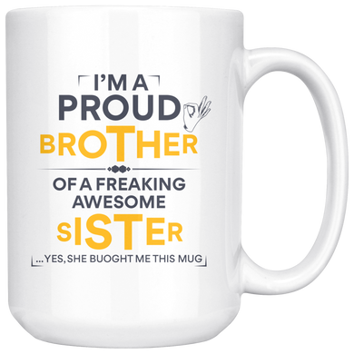 I'm A Proud Brother Of A Freaking Awesome Sister, Funny 15oz. Ceramic White Mug, Bro Gift