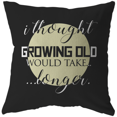 I thought growing old would take longer' Quote on Funny Pillow