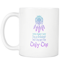 I'm Not The Only Dreamer Inspirational Motivational 11oz Mug