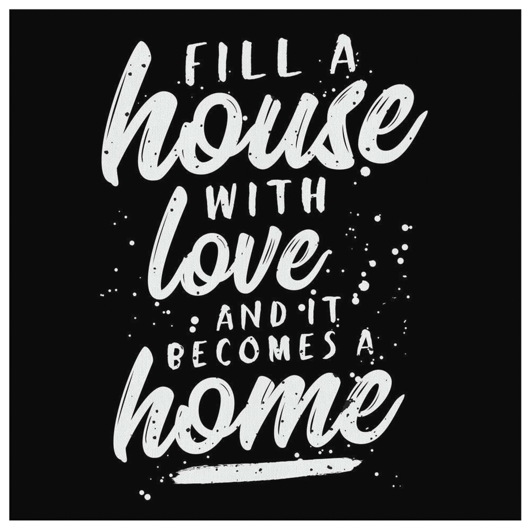 Fill A House With Love And It Becomes A Home Canvas
