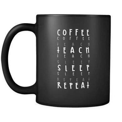 Coffee, Teach, Sleep, Repeat Quote on Unique Coffee Mug - Black Ceramic 11oz mug