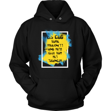 Give God Your Weakness Inspirational Motivational Hoodie