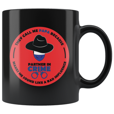 They Call Me Papa Because Partner In Crime Makes Me Sound Like A Bad Influence, Funny 11oz. Ceramic Black Mug, Papa Gift
