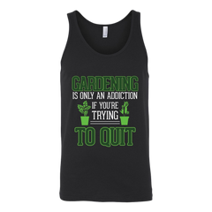 Gardening is Only Addiction If you are trying to Quit  T shirt