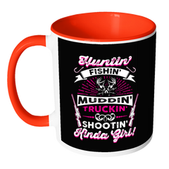 Hunting Fishing Mudding Trucking Shooting Kind of Girl  MUG Many Colors